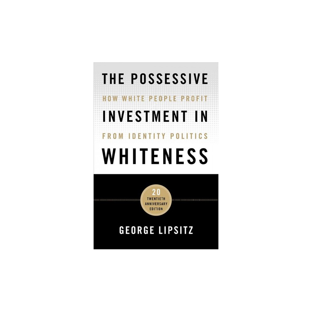Possessive Investment in Whiteness : How White People Profit from Identity Politics - 20 Anv (Hardcover)