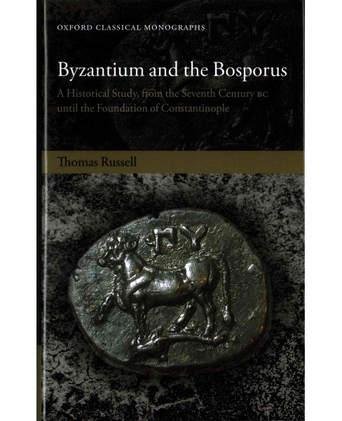 Byzantium and the Bosporus : A Historical Study, from the Seventh Century BC Until the Foundation of - image 1 of 1