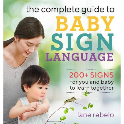 The Complete Guide to Baby Sign Language - by Lane Rebelo (Paperback)