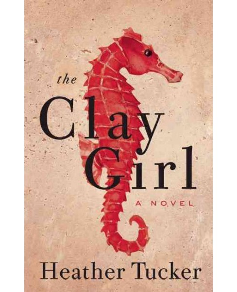 Clay Girl (Paperback) (Heather Tucker) - image 1 of 1