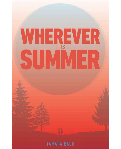 Wherever It Is Summer (Paperback) (Tamara Bach) - image 1 of 1