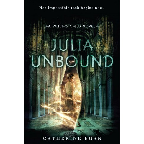 Julia Unbound Witchs Child By Catherine Egan Hardcover Target
