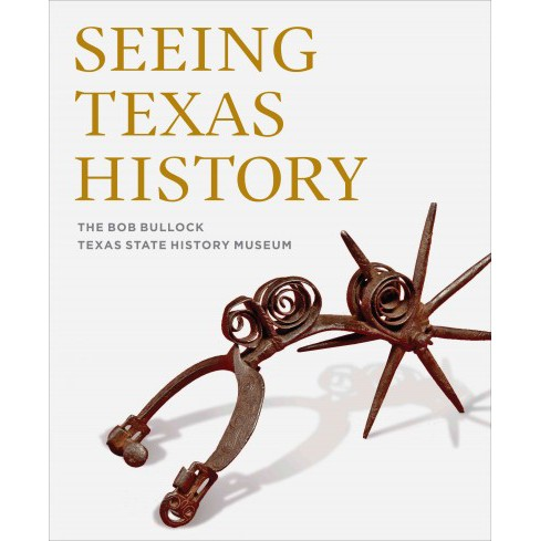 Seeing Texas History : The Bob Bullock Texas State History Museum (Hardcover) - image 1 of 1