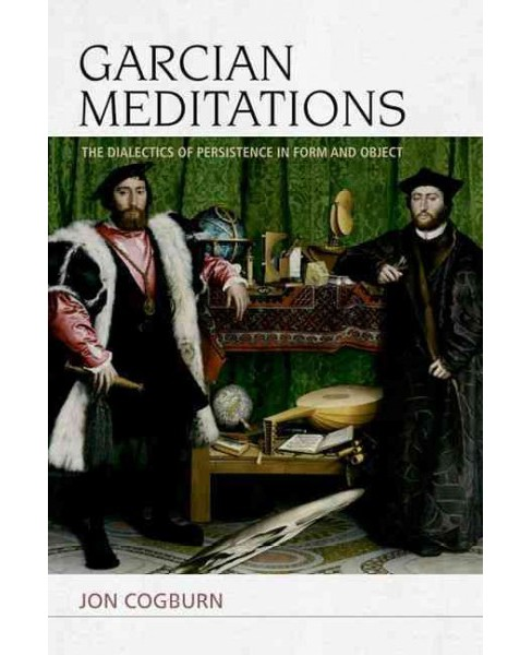 Garcian Meditations : The Dialectics of Persistence in Form and Object (Paperback) (Jon Cogburn) - image 1 of 1