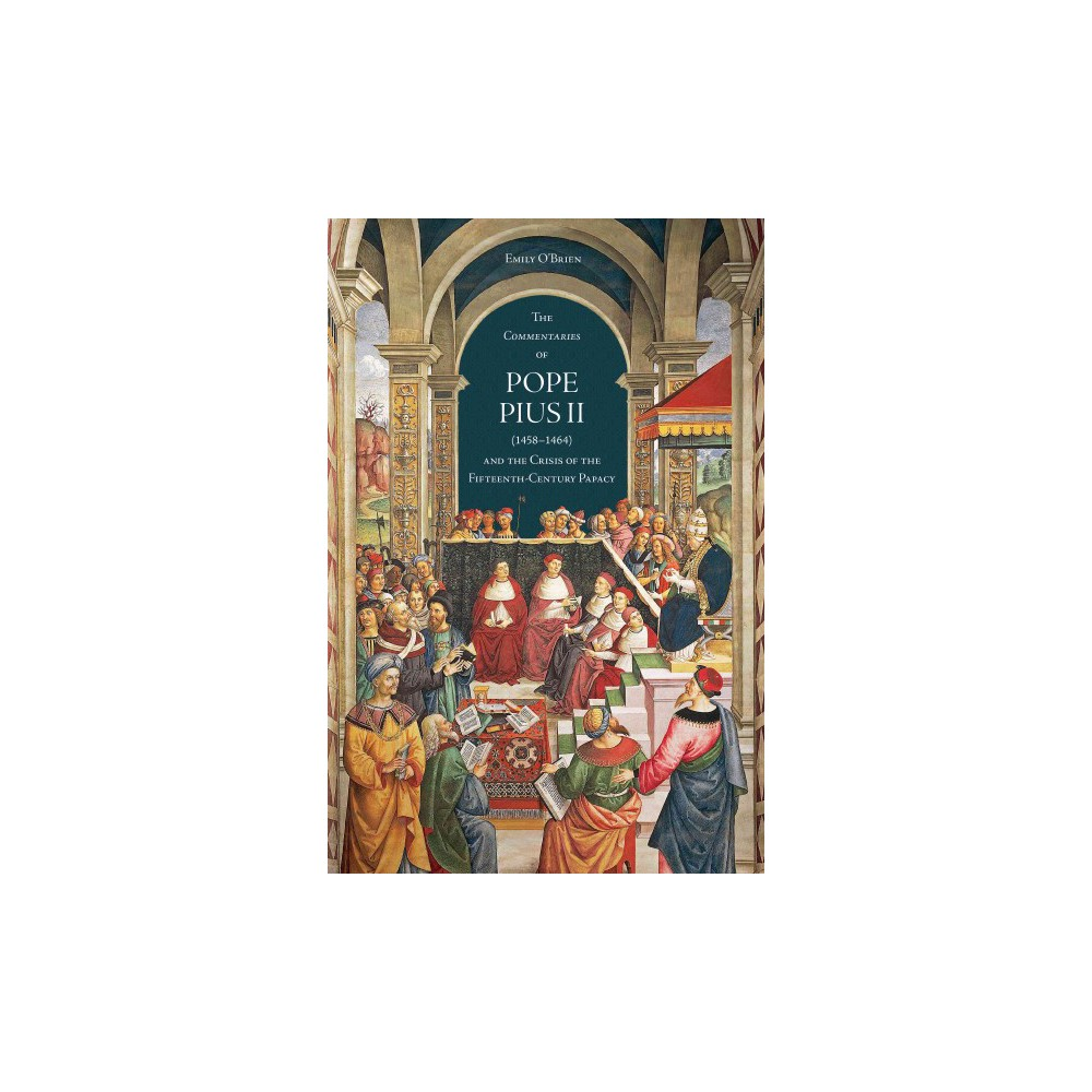 Commentaries of Pope Pius II 1458-1464 and the Crisis of the Fifteenth-century Papacy (Hardcover) (Emily