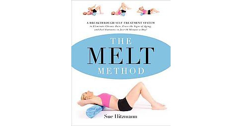 Melt Method : A Breakthrough Self-Treatment System to Eliminate Chronic Pain, Erase the Signs of Aging, - image 1 of 1