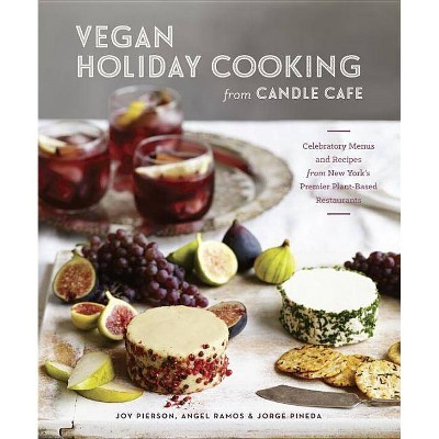 Vegan Holiday Cooking from Candle Cafe - by Joy Pierson & Angel Ramos & Jorge Pineda (Hardcover)