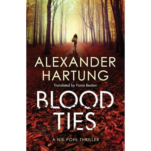 Blood Ties - (A Nik Pohl Thriller) by  Alexander Hartung (Paperback) - image 1 of 1