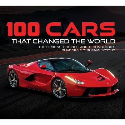 100 Cars That Changed the World - (Hardcover)