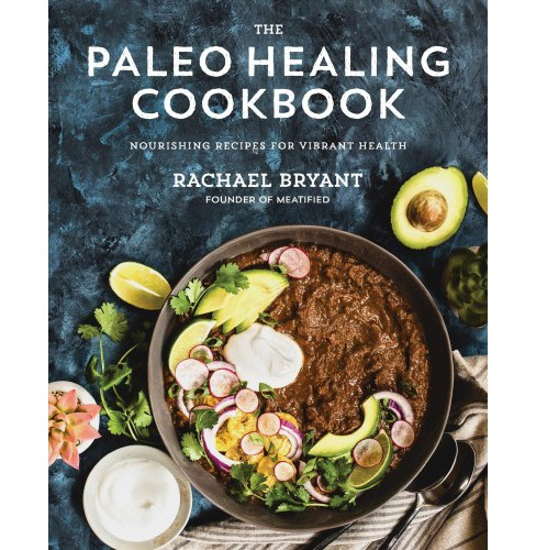 Paleo Healing Cookbook : Nourishing Recipes for Vibrant Health (Reprint) (Paperback) (Rachael Bryant) - image 1 of 1