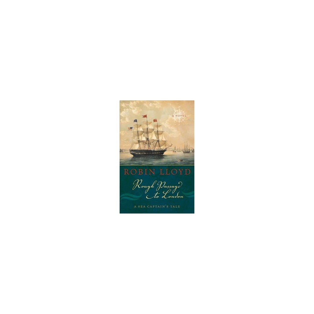 Rough Passage to London : A Sea Captain's Tale, a Novel - Reprint by Robin Lloyd (Paperback)