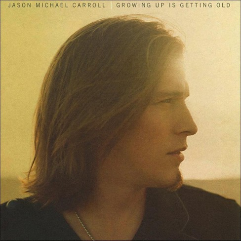 Jason Michael Carroll - Growing Up Is Getting Old (CD) - image 1 of 1