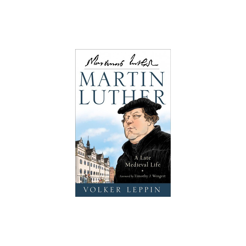 Martin Luther : A Late Medieval Life (Hardcover) (Volker Leppin)