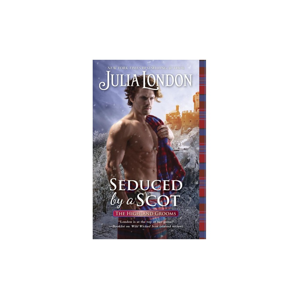 Seduced by a Scot - (The Highland Grooms) by Julia London (Hardcover)
