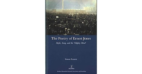 Poetry of Ernest Jones : Myth, Song, and the 'Mighty Mind' (Hardcover) (Simon Rennie) - image 1 of 1