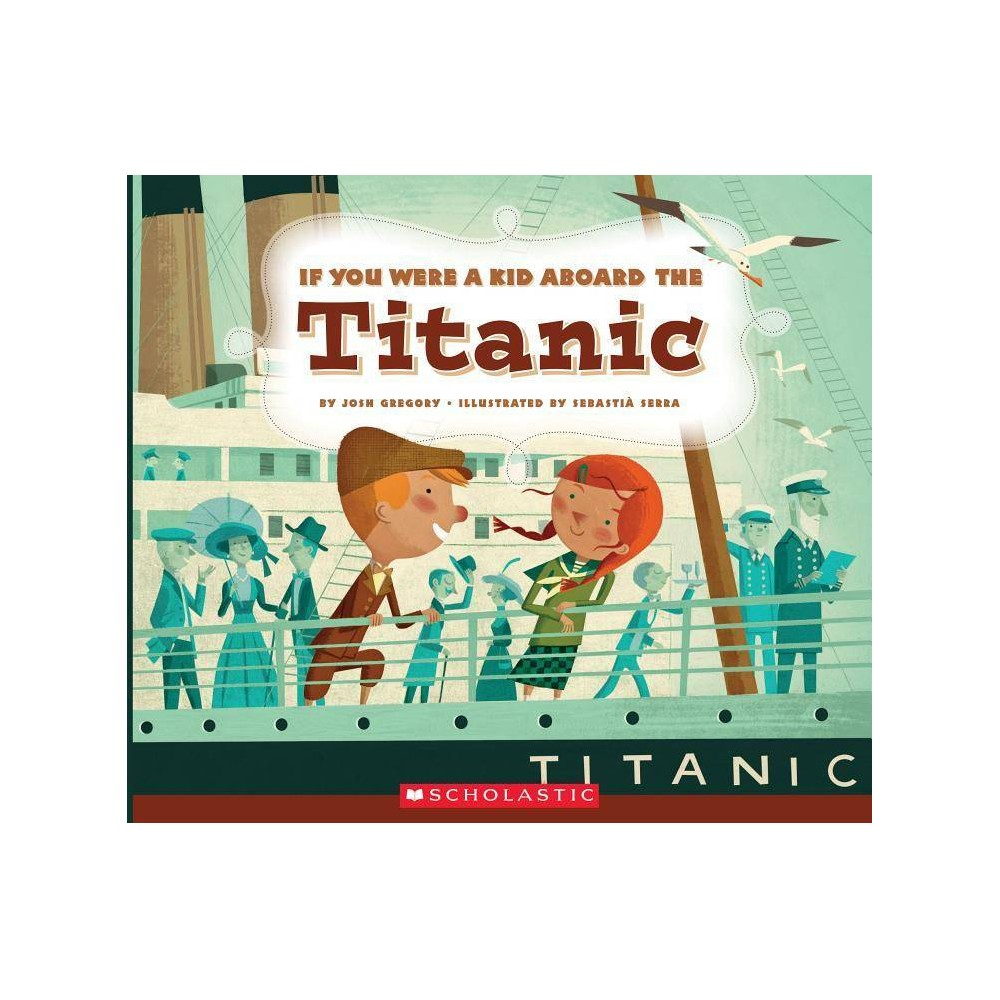If You Were A Kid Aboard The Titanic If You Were A Kid By Josh Gregory Paperback
