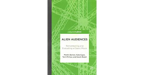 Alien Audiences : Remembering and Evaluating a Classic Movie (Hardcover) (Martin Barker) - image 1 of 1