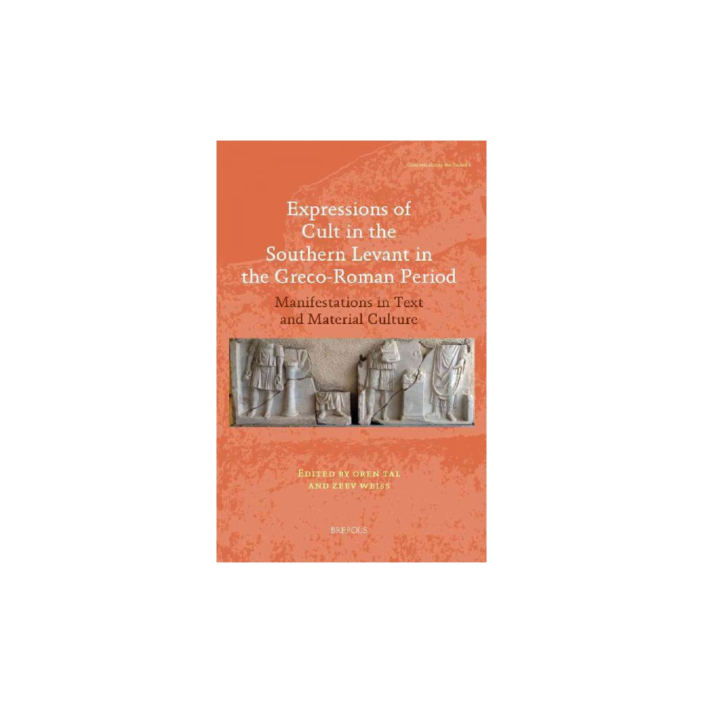 Expressions of Cult in the Southern Levant in the Greco-Roman Period : Manifestations in Text and