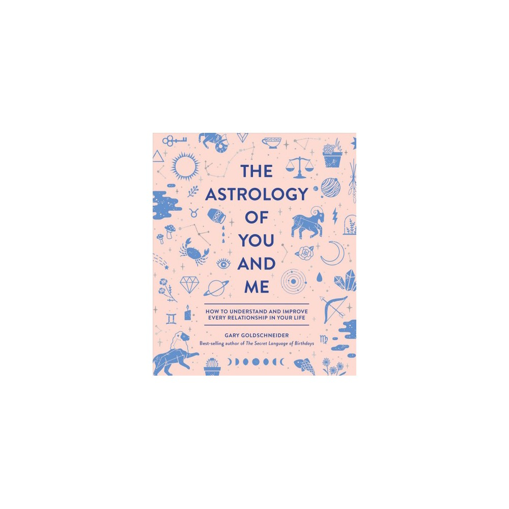 Astrology of You and Me : How to Understand and Improve Every Relationship in Your Life - Reissue