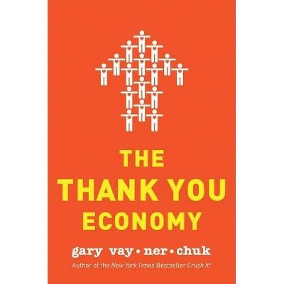 The Thank You Economy - by  Gary Vaynerchuk (Hardcover)