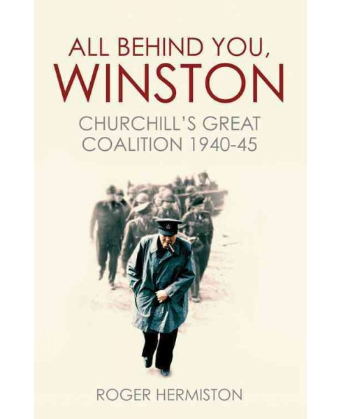 All Behind You, Winston : Churchill's Great Coalition 1940-45 (Reprint) (Paperback) (Roger Hermiston) - image 1 of 1