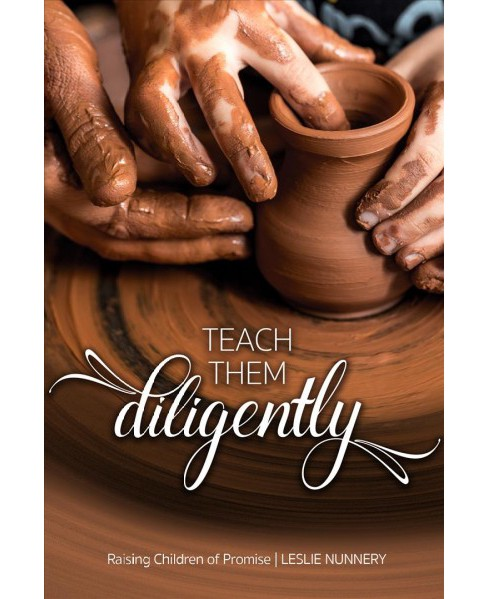 Teach Them Diligently : Raising Children of Promise -  by Leslie Nunnery (Paperback) - image 1 of 1