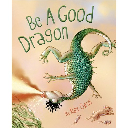 Be a Good Dragon -  by Kurt Cyrus (School And Library) - image 1 of 1