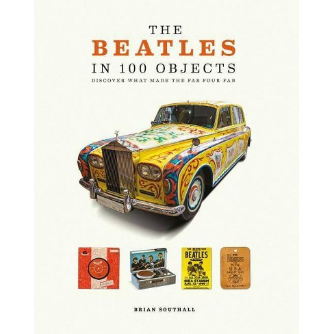 The Beatles in 100 Objects - by  Brian Southall (Paperback) - image 1 of 1