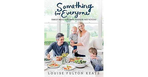 Something for Everyone : Family Meals for Baby, Toddler and Beyond (Paperback) (Louise Fulton Keats) - image 1 of 1