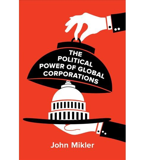 Political Power of Global Corporations -  by John Mikler (Hardcover) - image 1 of 1