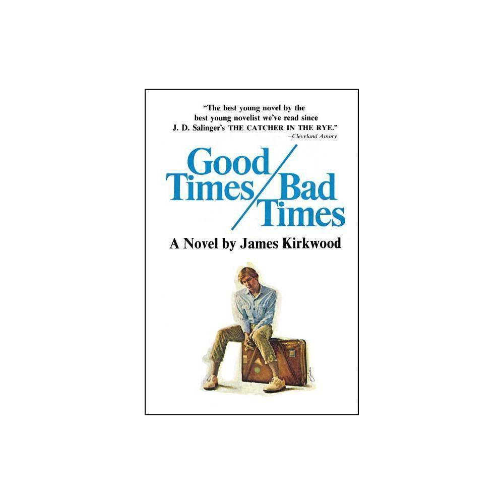 Good Times Bad Times - by James Kirkwood (Paperback)