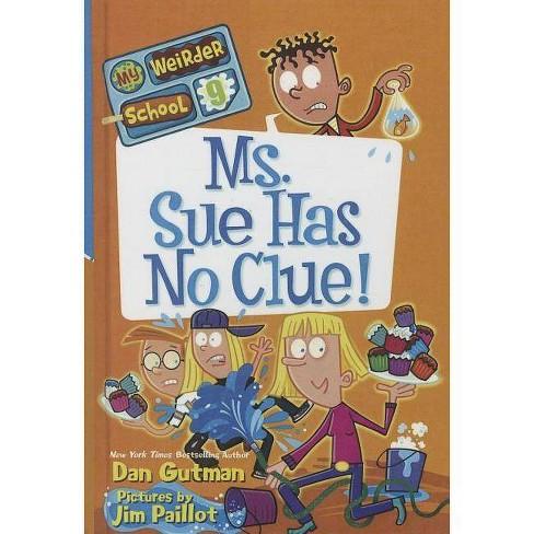 Ms. Sue Has No Clue! - (My Weirder School) by  Dan Gutman (Hardcover) - image 1 of 1