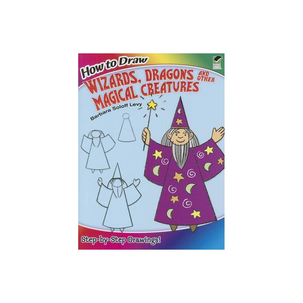 How To Draw Wizards Dragons And Other Magical Creatures How To Draw Dover By Barbara Soloff Levy Paperback