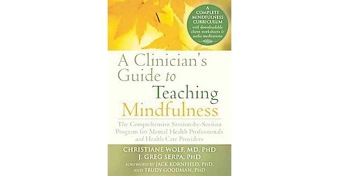 Clinician's Guide to Teaching Mindfulness : The Comprehensive Session-by-Session Program for Mental - image 1 of 1