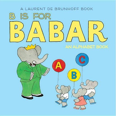 B Is for Babar - by Laurent De Brunhoff (Board_book)