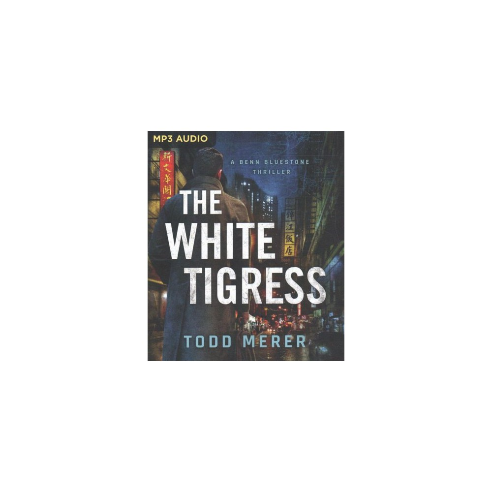 White Tigress - (Benn Bluestone Thriller) by Todd Merer (MP3-CD)