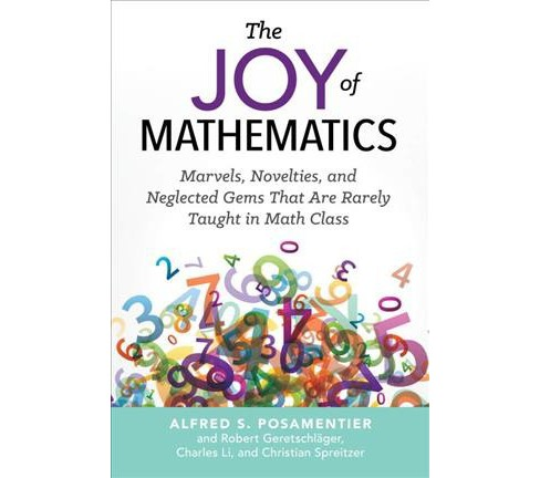Joy of Mathematics : Marvels, Novelties, and Neglected Gems That Are Rarely Taught in Math Class - image 1 of 1
