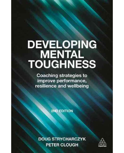 Developing Mental Toughness : Coaching Strategies to Improve Performance, Resilience and Wellbeing - image 1 of 1