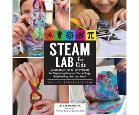 STEAM Lab for Kids : 52 Creative Hands-On Projects Using Science, Technology, Engineering, Art, and Math - image 1 of 1