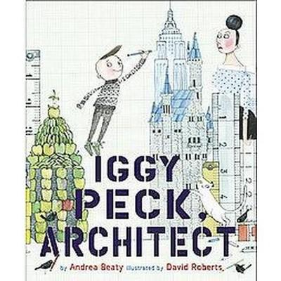 Iggy Peck, Architect (School And Library)(Andrea Beaty)