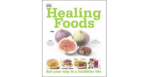 Healing Foods : Eat Your Way to a Healthier Life (Hardcover) - image 1 of 1