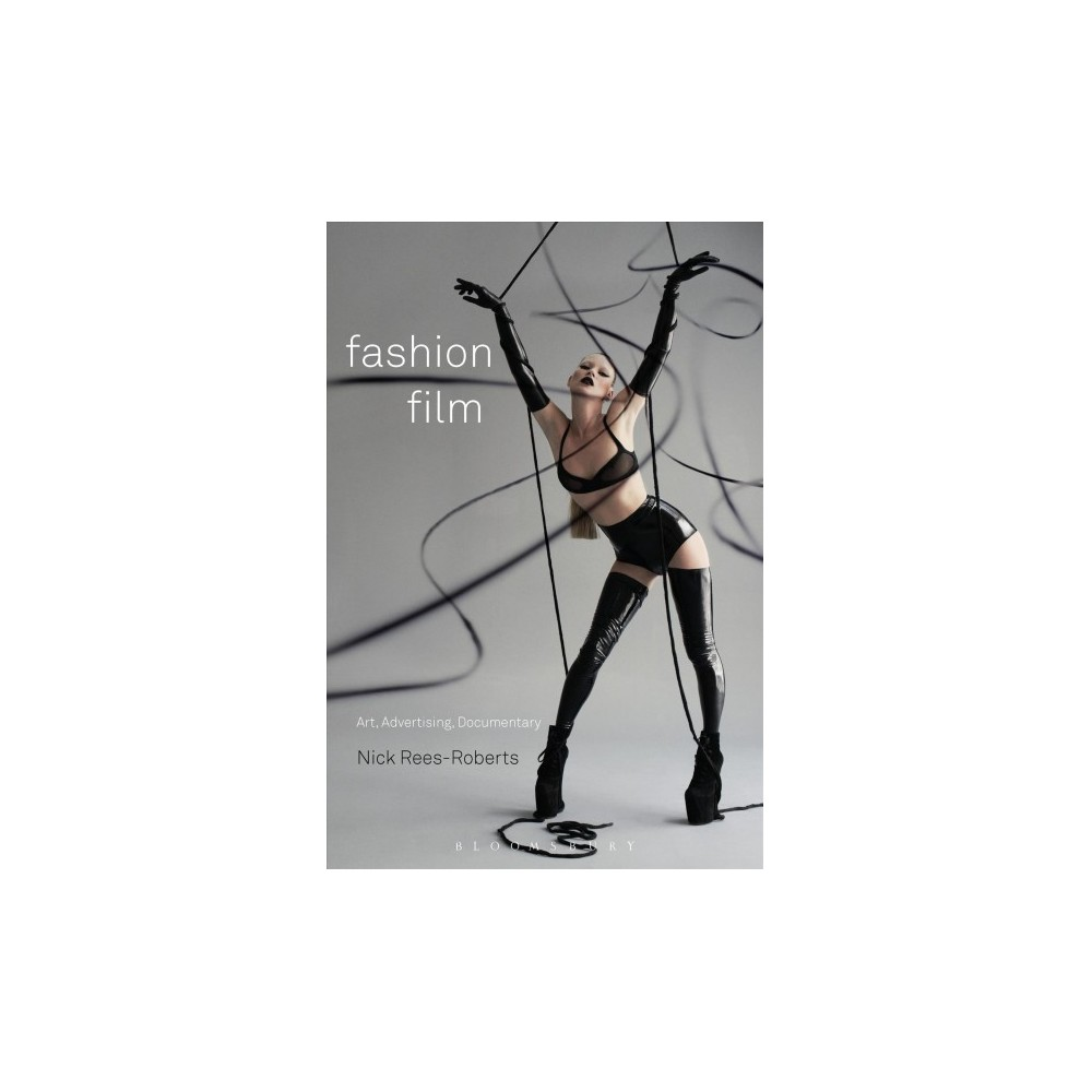 Fashion Film : Art and Advertising in the Digital Age - by Nick Rees-Roberts (Hardcover)