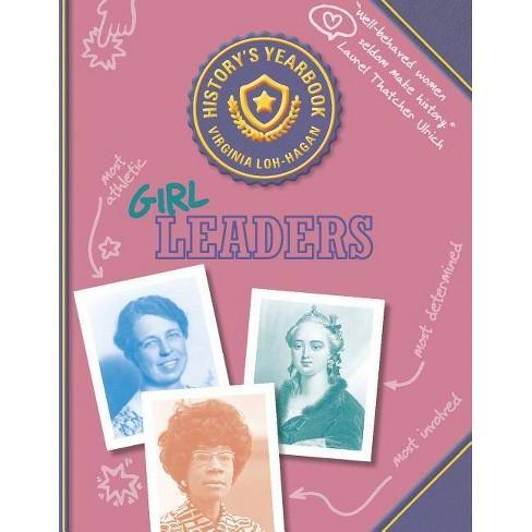 Girl Leaders - (History's Yearbook) by  Virginia Loh-Hagan (Paperback) - image 1 of 1