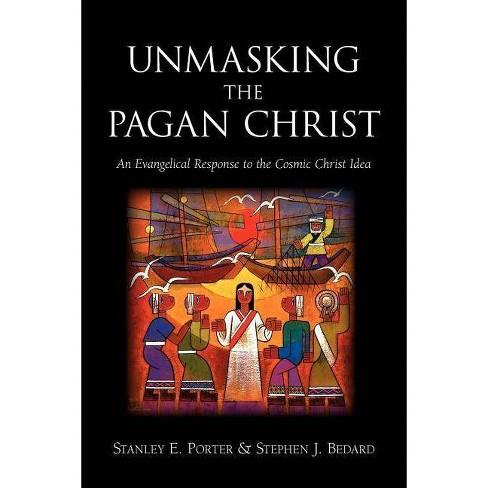 Unmasking the Pagan Christ - by  Stanley E Porter & Stephen J Bedard (Paperback) - image 1 of 1