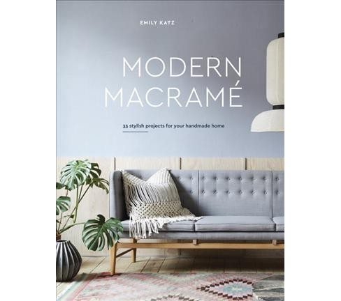 Modern Macrame : 33 Stylish Projects for Your Handmade Home -  by Emily Katz (Hardcover) - image 1 of 1