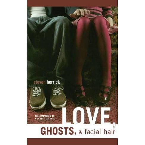 Love, Ghosts, & Facial Hair - by  Steven Herrick (Paperback) - image 1 of 1