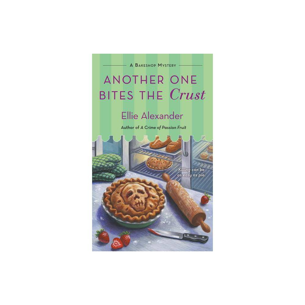 Another One Bites The Crust Bakeshop Mystery 7 By Ellie Alexander Paperback