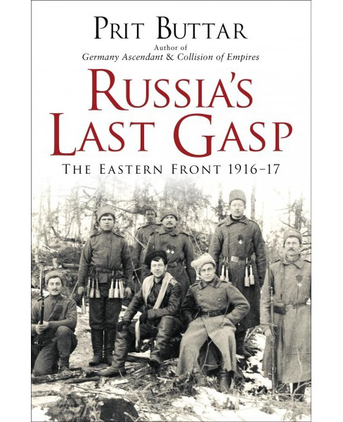 Russia's Last Gasp : The Eastern Front 1916-17 (Hardcover) (Prit Buttar) - image 1 of 1