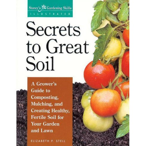 Secrets to Great Soil - (Gardening Skills Illustrated) by  Elizabeth Stell (Paperback) - image 1 of 1