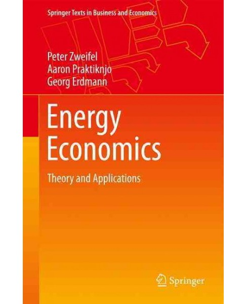 Energy Economics : Theory and Applications (Hardcover) (Peter Zweifel & Aaron Praktiknjo & Georg - image 1 of 1